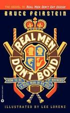 Real Men Don't Bond: How to Be a Real Man in an Age of Whiners Feirstein, Bruce