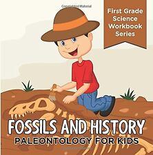 Fossils And History : Paleontology for Kids (First Grade Science Wor... NEW BOOK