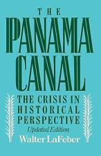 The Panama Canal : The Crisis in Historical Perspective by Walter LaFeber...