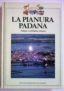LA PIANURA PADANA Natura e ambiente umano - DE AGOSTINI 1988 COME NUOVO