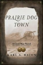The Shiloh Trilogy: Prairie Dog Town : A Civil War Novel by Karl Bacon (2016,.