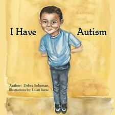 I Have Autism by Soloman, Debra  New 9780578207063 Fast Free Shipping,,