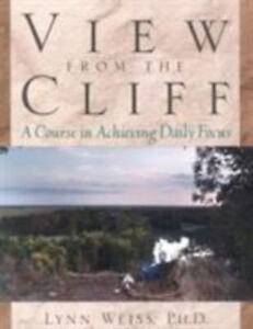 View from the Cliff : A Course in Achieving Daily Focus by Lynn Weiss (2001,...