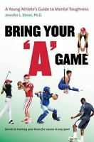 "Bring Your ""A"" Game: A Young Athlete's Guide to Mental Toughness (Paperback or S"