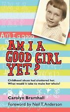Am I A Good Girl Yet? : Childhood Abuse Had Shattered Her. What Would it Take...