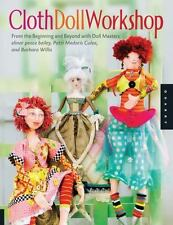 Cloth Doll Workshop: From the Beginning and Beyond with Doll Masters elinor p...