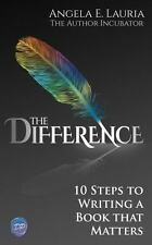 The Difference : 10 Steps to Writing a Book That Matters by Angela Lauria...