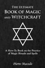 The Ultimate Book of Magic and Witchcraft: A How-To Book on the Practice of Magi
