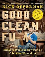 Good Clean Fun : Misadventures in Sawdust at Offerman Woodshop by Nick...