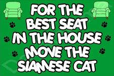 FOR THE BEST SEAT IN THE HOUSE MOVE THE SIAMESE CAT FRIDGE MAGNET GIFT