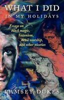 What I Did in My Holidays: - Essays on Black Magic, Satanism, Devil Worship and