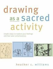 Drawing as a Sacred Activity: Simple Steps to Explore Your Feelings and Heal You