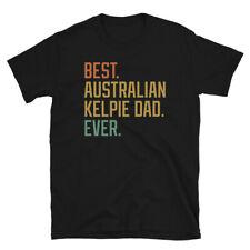 Best Australian Kelpie Dad Ever Dog Breed Puppy Short-Sleeve Unisex T-Shirt