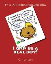 I CAN Be a Real Boy! : Ty Is a Dog Who Can Talk and He Has Manners. Ty Is an...