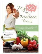 Say 'NO' to Processed Food : A Clean Eating Recipe Book That Will Give You a...