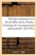 Etat des Communes a la Fin du Xixe Siecle. Pantin : Historique et...