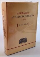 A BIBLIOGRAPHY OF ILLINOIS IMPRINTS: 1814-58 - Cecil K. Byrd - First Ed. 1966