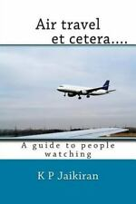 Air Travel et Cetera... . : A Guide to People Watching by K. Jaikiran (2014,...