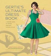 Gertie's Ultimate Dress Book: A Modern Guide to Sewing Fabulous Vintage Styles by Gretchen Hirsch (Hardback, 2016)