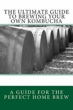The Ultimate Guide to Brewing Your Own Kombucha by Spencer Ash (2012, Paperback)
