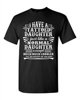 I Have A Tattooed Daughter Just Like Normal Daughter Funny DT Adult T-Shirt Tee