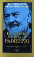 La Grande Storia Di Padre Pio - O. Orlandini S. Mayer - Libro nuovo in offerta !