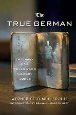 The True German: The Diary of a World War II Military Judge by Werner Otto Muel…