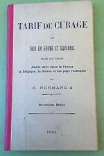 LIVRE TARIF DE CUBAGE DES BOIS EN GRUME ET EQUARRIS 1924  par E.NORMAND 18è édit
