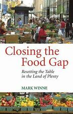 Closing the Food Gap: Resetting the Table in the Land of Plenty, Winne, Mark; Ma
