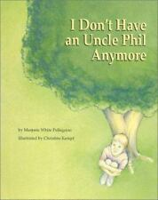 I Don't Have an Uncle Phil Anymore : A story about death, grieving,-ExLibrary
