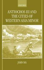 Antiochus III and the Cities of Western Asia Minor by John Ma (2000, Hardcover)
