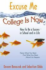 Excellent, Excuse Me, College Is Now: How to Be a Success in School and in Life,