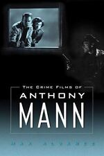 The Crime Films of Anthony Mann by Max Alvarez (2013, Hardcover)