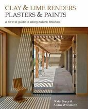 Clay and Lime Renders, Plasters and Paints: A How-To Guide to Using Natural Fini