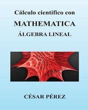 Calculo Cientifico con MATHEMATICA. Algebra Lineal by Cesar Perez (2013,...