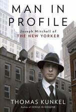 Man in Profile : Joseph Mitchell of the New Yorker by Thomas Kunkel (2015,...