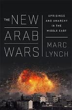The New Arab Wars: Uprisings and Anarchy in the Middle East by Marc Lynch (Paperback, 2016)