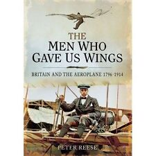 The Men Who Gave Us Wings: Britain & the Aeroplane 1796-1914 by Peter Reese (HB)