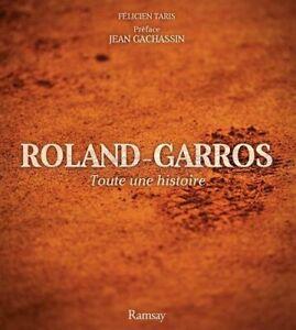 BEAU LIVRE - ROLAND GARROS, TOUTE UNE HISTOIRE / FELICIEN TARIS, RAMSAY