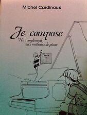Michel Cardinaux - Je compose un complément aux méthodes de piano - Cahier 1