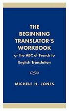 The Beginning Translator's Workbook : Or the ABC of French to English...
