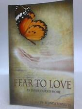 Fear to Love: An Inner Journey Home (Belinda Bennetts - 2015) (ID:56145)