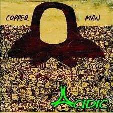 NEW - Copper Man by Acidic