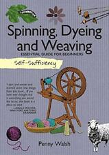 Self-Sufficiency: Spinning, Dyeing & Weaving: Essential Guide for Beginners by P