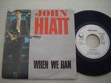 """JOHN HIATT - When we ran / I'm real Man -7""""  Geffen Rec. 1985"""
