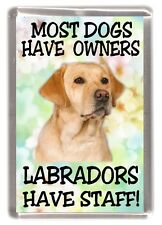 """Labrador (Yellow) Fridge Magnet """"Most Dogs Have Owners Labradors Have Staff!"""""""