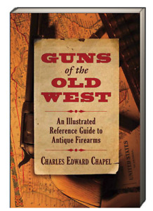 Guns of the Old West Illustrated Reference Guide by Charles Chapel (Paperback)