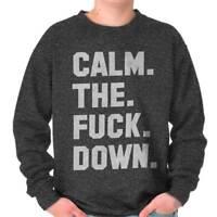 Calm The F**k Down Funny Sarcastic Gift Idea Crewneck Sweat Shirts Sweatshirts