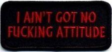 I Ain't Got No F*cking Attitude FUNNY MC Club Embroidered Biker Patch PAT-0835