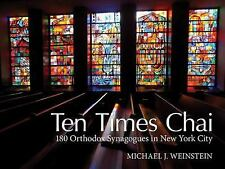 Ten Times Chai : 180 Orthodox Synagogues of New York City: By Weinstein, Mich...